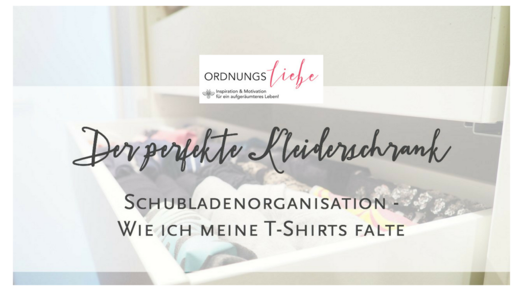 der perfekte kleiderschrank t shirts falten video ordnungsliebe. Black Bedroom Furniture Sets. Home Design Ideas